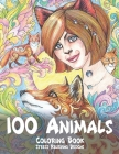 100 Animals - Coloring Book - Stress Relieving Designs Cover Image