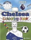 Chelsea Colouring Book 2021: Football Activity Book For Kids & Adults Cover Image