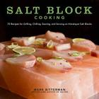 Salt Block Cooking: 70 Recipes for Grilling, Chilling, Searing, and Serving on Himalayan Salt Blocks (Bitterman's  #1) Cover Image