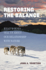 Restoring the Balance: What Wolves Tell Us about Our Relationship with Nature Cover Image