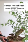 Bonsai Tutorial Book: Guideline and Learn To Take Care Your Bonsai: The Ultimate Bonsai Handbook Cover Image