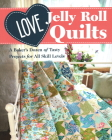 Love Jelly Roll Quilts: A Baker's Dozen of Tasty Projects for All Skill Levels Cover Image