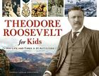 Theodore Roosevelt for Kids: His Life and Times, 21 Activities (For Kids series) Cover Image