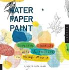 Water Paper Paint: Exploring Creativity with Watercolor and Mixed Media Cover Image