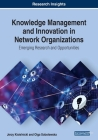 Knowledge Management and Innovation in Network Organizations: Emerging Research and Opportunities Cover Image