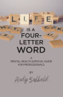 Life is a Four-Letter Word: A Mental Health Survival Guide for Professionals Cover Image