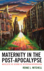 Maternity in the Post-Apocalypse: Novelistic Re-Visions of Dystopian Motherhood Cover Image