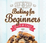 Baking for Beginners: Step-By-Step, Quick &?easy (Quick & Easy) Cover Image