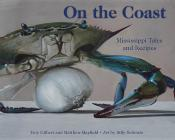 On the Coast: Mississippi Tales and Recipes Cover Image