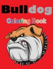Bulldog: coloring book: The Reflections of My Bulldog - Dog Lovers Coloring Book - Stress-Relieving, Calming Patterns and Desig Cover Image
