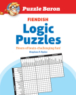 Puzzle Baron's Fiendish Logic Puzzles: The Most Devilishly Difficult, Brain-Challenging Fun Yet! Cover Image