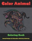 Color Animal - Coloring Book - Animal Designs for Relaxation with Stress Relieving Cover Image