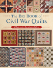 The Big Book of Civil War Quilts: 58 Patterns for Reproduction-Fabric Lovers Cover Image