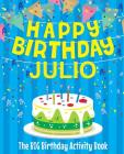 Happy Birthday Julio - The Big Birthday Activity Book: Personalized Children's Activity Book Cover Image