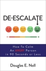 De-Escalate: How to Calm an Angry Person in 90 Seconds or Less Cover Image