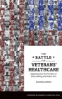 The Battle for Veterans' Healthcare: Dispatches from the Front Lines of Policy Making and Patient Care Cover Image