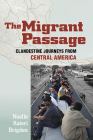 The Migrant Passage: Clandestine Journeys from Central America Cover Image
