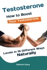 Testosterone: How to Boost Your Testosterone Levels in 15 Different Ways Naturally Cover Image