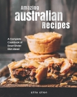 Amazing Australian Recipes: A Complete Cookbook of Down Under Dish Ideas! Cover Image