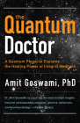 The Quantum Doctor: A Quantum Physicist Explains the Healing Power of Integrative Medicine Cover Image