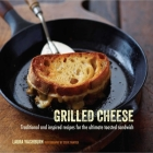 Grilled Cheese: Traditional and inspired recipes for the ultimate toasted sandwich Cover Image