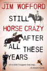 Still Horse Crazy After All These Years: If It Didn't Happen This Way, It Should Have Cover Image