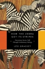 How the Zebra Got Its Stripes: Darwinian Stories Told Through Evolutionary Biology Cover Image
