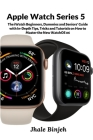 Apple Watch Series 5: The iWatch Beginners, Dummies and Seniors' Guide with In-Depth Tips, Tricks and Tutorials on How to Master the New Wat Cover Image