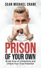 Prison Of Your Own: Break Free Of Limitations And Unlock Your True Potential Cover Image