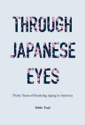 Through Japanese Eyes: Thirty Years of Studying Aging in America (Global Perspectives on Aging) Cover Image