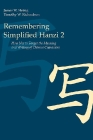 Remembering Simplified Hanzi 2: How Not to Forget the Meaning and Writing of Chinese Characters Cover Image