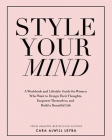 Style Your Mind: A Workbook and Lifestyle Guide For Women Who Want to Design Their Thoughts, Empower Themselves, and Build a Beautiful Cover Image