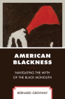 American Blackness: Navigating the Myth of the Black Monolith Cover Image