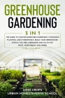 Greenhouse Gardening: 3 In 1 The Guide to Master Raised Bed Gardening, Companion Planting, and Hydroponics. Build Your Greenhouse Even if Yo Cover Image