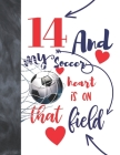 14 And My Soccer Heart Is On That Field: College Ruled Composition Writing School Notebook To Take Classroom Teachers Notes - Soccer Players Notepad F Cover Image