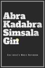 Abra Kadabra Simsala Gin: Magisches Gin Notizbuch Für Gin Fans Planer Barkeeper Tagebuch (Liniert, 15 x 23 cm, 120 Linierte Seiten, 6