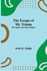 The Escape of Mr. Trimm; His Plight and other Plights Cover Image