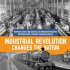 Industrial Revolution Changes the Nation - Railroads, Steel & Big Business - US Industrial Revolution - 6th Grade History - Children's American Histor Cover Image