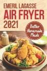 Emeril Lagasse Air Fryer 2021: Better Homemade Meals: Emeril Lagasse Air Fryer Pressure Cooker Cover Image