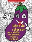 Libro de colorear para adultos: Increíble libro para colorear para adultos con pescado, frutas y verduras que diseñas para la relajación. Cover Image