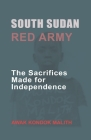 South Sudan Red Army: The Sacrifices Made for Independence Cover Image