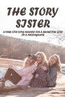 The Story Sister: A True Life Long Search For A Beautiful Girl In A Photograph: Story About Family Members Cover Image