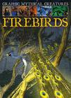 Firebirds (Graphic Mythical Creatures) Cover Image