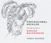 Professional Heckler: The Life and Art of Duncan Macpherson Cover Image