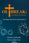 Outbreak: A Crisis of Faith: How Religion Ruined Our Global Pandemic Cover Image