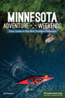 Minnesota Adventure Weekends: Your Guide to the Best Outdoor Getaways Cover Image