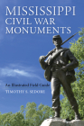 Mississippi Civil War Monuments: An Illustrated Field Guide Cover Image