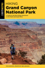 Hiking Grand Canyon National Park: A Guide to the Best Hiking Adventures on the North and South Rims (Regional Hiking) Cover Image