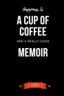 Happiness Is A Cup Of Coffee And A Really Good Memoir Journal: Book Lover Gifts - A Small Lined Notebook (Card Alternative) Cover Image