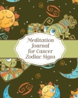 Meditation Journal For Cancer Zodiac Signs: Mindfulness - Cancer Zodiac Journal - Horoscope and Astrology - Reflection Notebook for Meditation Practic Cover Image